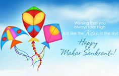 Wishing That You Always Soar High  Just Like The Kites In The Sky.  Happy Makar Sankranti!