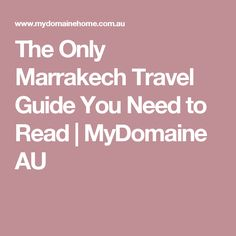 The Only Marrakech Travel Guide You Need to Read | MyDomaine AU