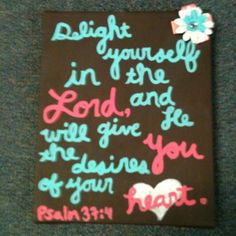 """I love this verse!  """"Delight in the Lord and he will give you the desires of your heart!!"""""""