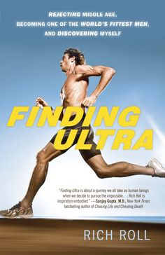 Finding Ultra: Rejecting Middle Age, Becoming One of the World's Fittest Men, and Discovering Myself, by: Rich Roll.
