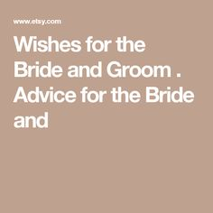 Wishes for the Bride and Groom . Advice for the Bride and