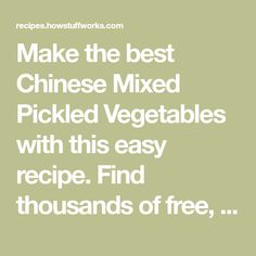 Make the best Chinese Mixed Pickled Vegetables with this easy recipe. Find thousands of free, expert-tested, printable recipes on HowStuffWorks.com.