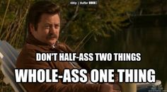 Life advice from Ron Swanson. Parks and Recreation.