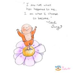 *Today's Buddha Doodle* - I am not what has happened to me. I am what I choose to become.