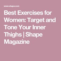 Best Exercises for Women: Target and Tone Your Inner Thighs | Shape Magazine