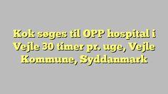 Kok søges til OPP hospital i Vejle 30 timer pr. uge, Vejle Kommune, Syddanmark