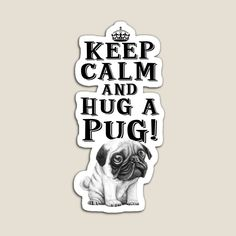 Keep Calm & Hug A Pug! by StudioIdea | Redbubble Sell Your Art, Top Artists, Keep Calm, Pugs, Stickers, Embellishments, Paper, Ornaments, Stay Calm
