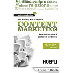 Content Marketing: Fare business con i contenuti per il web - Video, Blog, Podcast, Ebook e Webinar di successo (Web & marketing 2.0)