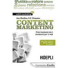 Content Marketing: Fare business con i contenuti per il web - Video, Blog, Podcast, Ebook e Webinar di successo (Web & marketing 2.0)