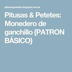 Pitusas & Petetes: Monedero de ganchillo {PATRON BÁSICO} Mary, Crochet Throw Pattern, Tools, Tejidos, Bags, Accessories