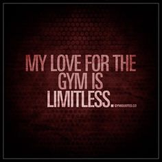 My love for the gym is limitless Think about it.. Dont you