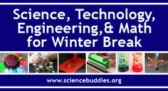 Line up science, technology, engineering, and math activities to inspire and excite kids over winter break. These make for great solo exploration or can be fun for families to do together!  [Source: Science Buddies; http://www.sciencebuddies.org/blog/2015/12/fun-science-picks-for-winter-break.php?from=Pinterest] #STEM #scienceproject #familyscience #holidayscience