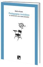 Pedagogías invisibles. El espacio del aula como discurso, de María Acaso.