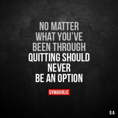 No matter what you've been through Quitting should never be an option. More motivation: https://www.gymaholic.co #fitness #motivation #gymaholic