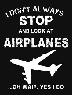 'I Don't Always Stop And Look At Airplane' T-Shirt by tshirtforyou - Very first, we shall divide the all inclusive costs connected with control in to a couple of parts; the primary sections would be the oblique price, and part direct cost. Aviation Quotes, Aviation Humor, Airplane Quotes, Aviation Careers, Aviation Industry, Aviation Art, Pilot Quotes, Fly Quotes, Qoutes