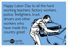 Happy labor day pictures images photos hd wallpapers indoor happy labor day to all the hard working teachers factory workers police firefighters altavistaventures Image collections