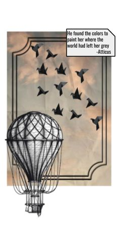 Original works used: Poem-Atticus https://twitter.com/AtticusPoetry Birds-Moda Cikmazi http://modacikmazi.tumblr.com/post/70489862841 Hot air balloon-Stasyuk Stanislav  https://www.123rf.com/photo_30161578_stock-vector-vintage-air-balloon-drawn-as-engraving-isolated-on-white-background.html Sky-No Author Found https://www.polyvore.com/feed_sensitiveskies_instagram_photos_videos/thing?.embedder=19076378&.src=share_desktop&.svc=pinterest&id=201583421&utm_campaign=default
