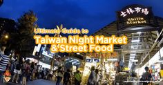 Your Ultimate Guide to Taiwan Market and Street Food Paradise. This article is a guide in some of the best markets and food streets in Taiwan.
