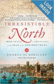 Irresistible North: From Venice to Greenland on the Trail of the Zen Brothers (Vintage) Paperback by Andrea Di Robilant