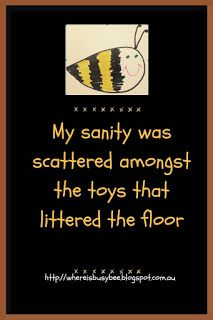 Busy Bee: My sanity was scattered amongst the toys that litt...