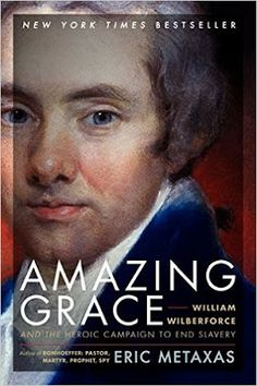 A Great Book Study: Amazing Grace by Eric Metaxas Published 2007