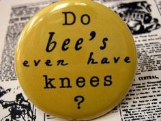 "one of my favorite sayings ""the bees knees"" ; Just In Case, Just For You, I Love Bees, Bees Knees, Do Bees Have Knees, In Vino Veritas, Button Badge, Bee Happy, Save The Bees"
