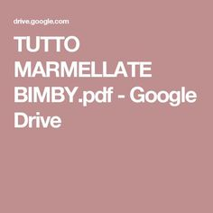 TUTTO MARMELLATE BIMBY.pdf - Google Drive Google Drive, Smoothie, Food And Drink, Recipes, Tutorial, Biscotti, Bob, Pasta, Magazine