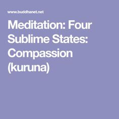 Meditation: Four Sublime States: Compassion (kuruna)