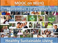 HSLMOOC14 is a 5 week free online course that seeks wide participation from across the globe from those concerned with creating a sustainable future. This MOOC is a collaborative project between WizIQ, Integrating Technology for Active Lifelong Learning (IT4ALL) and the Masters of Arts in Sustainability Studies (MASS) program at Ramapo College of New Jersey.   Join here: http://www.wiziq.com/course/62978-healthy-and-sustainable-living-mooc-2014