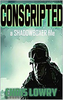 ASIN: B01DSCT8TU: Free Kindle Download For A Limited Time Only !! Action Adventure Thriller: CONSCRIPTED (a Shadowboxer Story Book 1) Kindle Edition.  Brill Wingfield is