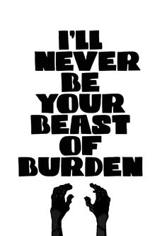 BEAST OF BURDEN The Rolling Stones - never, never, never  never be....
