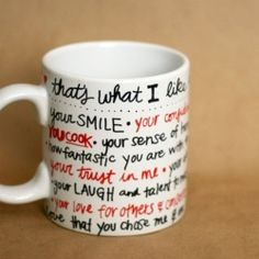 A twist on the sharpie mug for valentine's day - write all the things you love about him and fill it with his favorite treats!