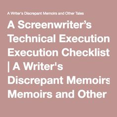 A Screenwriter's Technical Execution Checklist | A Writer's Discrepant Memoirs and Other Tales