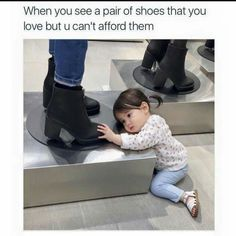 """Me: """"but mom I know I have boots but not these boots, I want them do bad, they're do cute."""""""