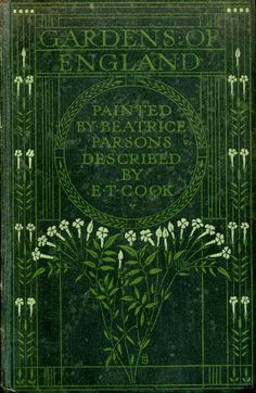 GARDENS OF ENGLAND PAINTED AND DESCRIBED, Cook, E T (text) & Parsons, Beatrice (painter), 1923. Book Cover Art, Book Cover Design, Book Design, Book Art, Vintage Gardening, Gardening Books, Vintage Book Covers, Vintage Children's Books, Textile Patterns