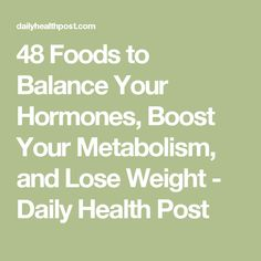 48 Foods to Balance Your Hormones, Boost Your Metabolism, and Lose Weight - Daily Health Post