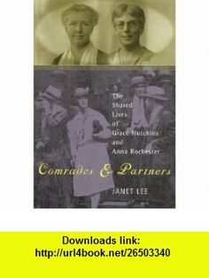 Comrades and Partners The Shared Lives of Grace Hutchins and Anna Rochester Janet Lee , ISBN-10: 0847696200  ,  , ASIN: B005Q820SQ , tutorials , pdf , ebook , torrent , downloads , rapidshare , filesonic , hotfile , megaupload , fileserve