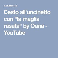 """Cesto all'uncinetto con """"la maglia rasata"""" by Oana - YouTube"""