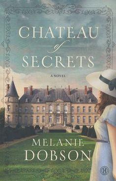 Chateau Of Secrets - By: Melanie Dobson