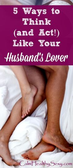 5 Ways to Think (and Act!) Like Your Husband's Lover - Being a lover and having great sex aren't just for women in movies and romance novels! Here are 5 things every wife can do to become her husband's lover and enjoy a fun and sexy marriage. Marriage tips and advice | Sex life | Christian marriage