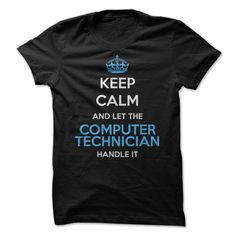 Keep calm and let the computer technician handle it t-shirt. www.sunfrogshirts.com/No-Category/Keep-Calm-Computer-Technician.html?3298 $24.99