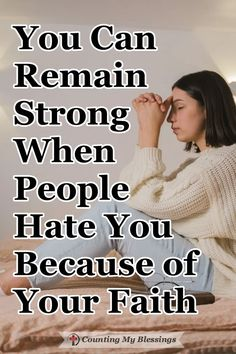 You Can Remain Strong When People Hate You Because of Your Faith – Counting My Blessings Psalm 147, Christian Faith, Christian Living, Blessed, Worry Bible Verses, Love Him, True Vine, Always Remember Me