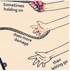 """Sometimes holding on does more damage than letting go."""