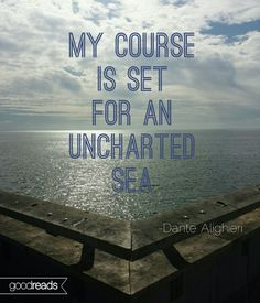 Goodreads Illustrated Quote of the Month: Dante- My course is set for an uncharted sea.