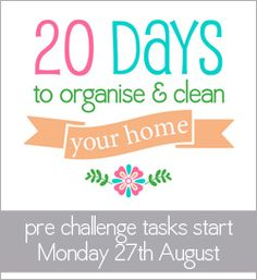Join me in the 20 Days to Organise and Clean your Home Challenge (WOW!!! worth a look!, has downloadable lists for daily tasks, cleaning tips, etc.)