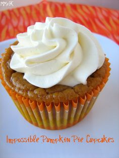 """Impossible Pumpkin Pie Cupcakes:  These """"pies"""" have a little bit of flour in their mix that turns into a firm, crust-like outer layer around the filling.  Top with a dollop of whipped cream and you have individual pumpkin pies!"""