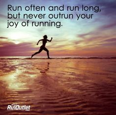 Never outrun your joy of running!