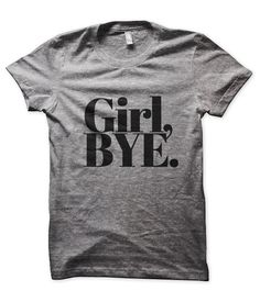 Say It With A T: Girl, Bye