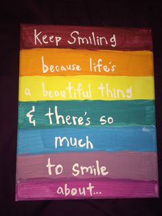 """Keep smiling because life's a beautiful thing & there's so much to smile about…""  •Canvas painting•"