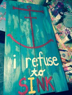 I Refuse To Sink pallet painting!